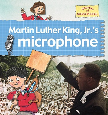 Martin Luther King, Jr.'s Microphone By Bailey, Gerry/ Foster, Karen/ Noyes, Leighton (ILT)/ Radford, Karen (ILT)