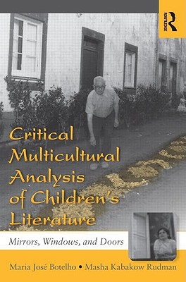 Critical Multicultural Analysis of Children's Literature By Botelho, Maria Jose/ Rudman, Masha Kabakow